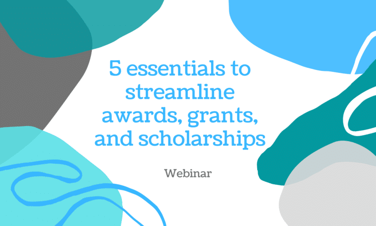 5 Essentials to streamline awards, grants, and scholarships