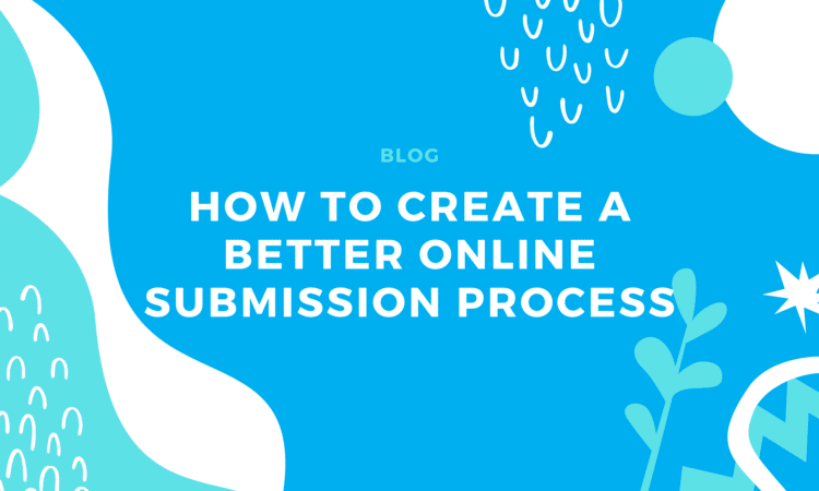 How to Create a Better Online Submission Process