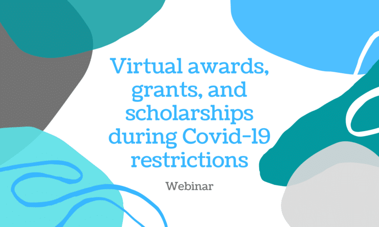 Virtual awards, grants, and scholarships during Covid-19 restrictions