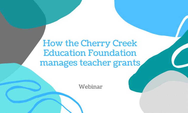 How the Cherry Creek Education Foundation manages teacher grants